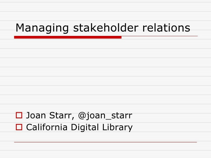 Managing stakeholder relations<br />Joan Starr, @joan_starr<br />California Digital Library<br />