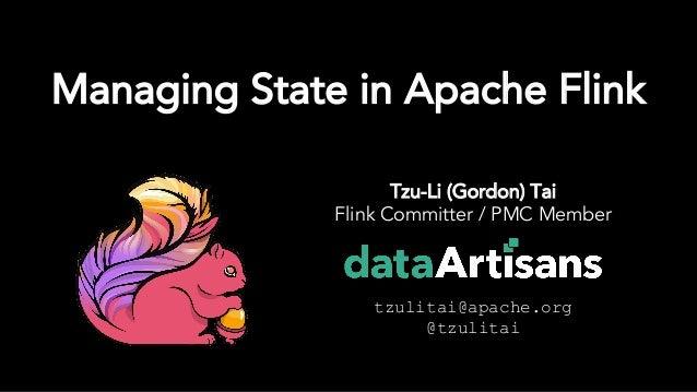 Tzu-Li (Gordon) Tai Flink Committer / PMC Member tzulitai@apache.org @tzulitai Managing State in Apache Flink