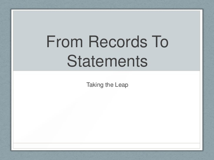 From Records To   Statements    Taking the Leap
