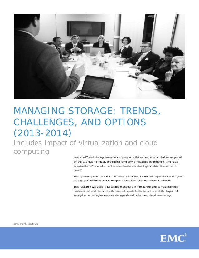 MANAGING STORAGE: TRENDS,CHALLENGES, AND OPTIONS(2013-2014)Includes impact of virtualization and cloudcomputingHow are IT ...