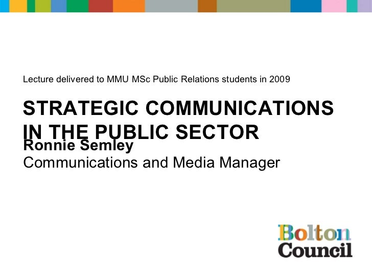 Lecture delivered to MMU MSc Public Relations students in 2009 Ronnie Semley Communications and Media Manager STRATEGIC CO...