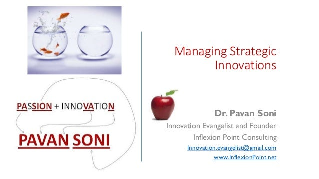 Managing Strategic Innovations Dr. Pavan Soni Innovation Evangelist and Founder Inflexion Point Consulting Innovation.evan...