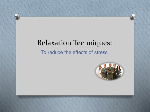 Relaxation Techniques: To reduce the effects of stress