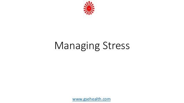 Managing Stress www.gsehealth.com