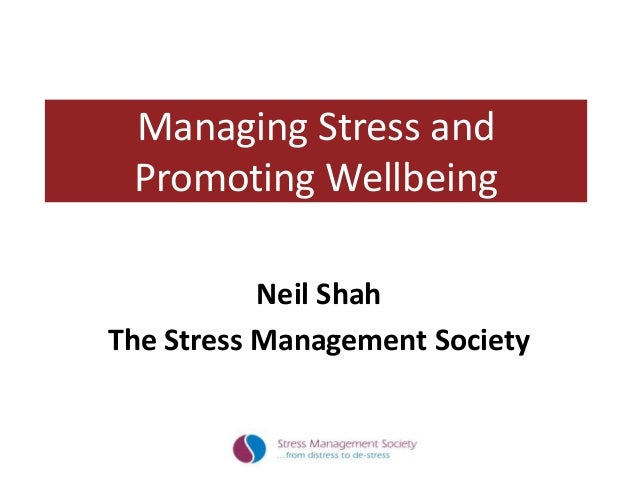 Managing Stress and Promoting Wellbeing Neil Shah The Stress Management Society