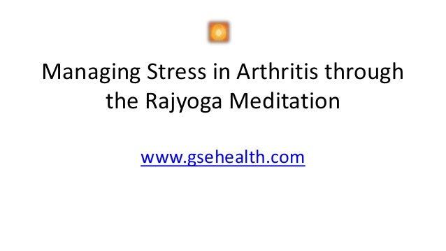 Managing Stress in Arthritis through the Rajyoga Meditation www.gsehealth.com