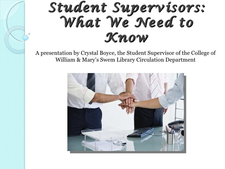Student Supervisors:      What We Need to            KnowA presentation by Crystal Boyce, the Student Supervisor of the Co...