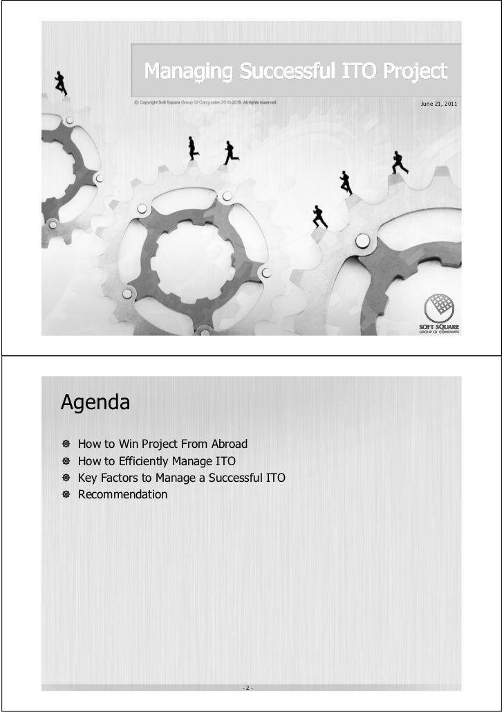 June 21, 2011Agenda How to Win Project From Abroad How to Efficiently Manage ITO Key Factors to Manage a Successful ITO Re...