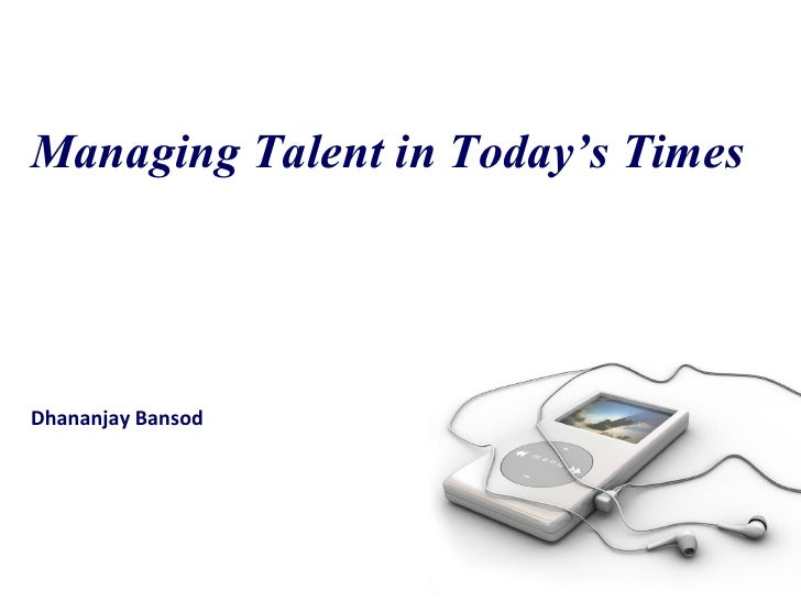 Managing Talent in Today's TimesDhananjay Bansod
