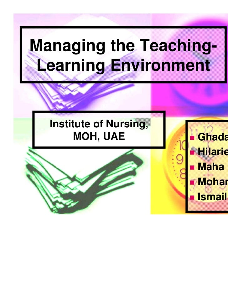 Managing the Teaching-Learning Environment  Institute of Nursing,        MOH, UAE           Ghada                        ...