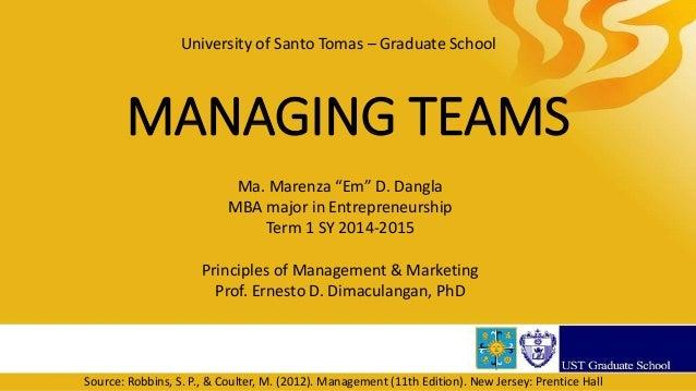 "MANAGING TEAMS Ma. Marenza ""Em"" D. Dangla MBA major in Entrepreneurship Term 1 SY 2014-2015 Principles of Management & Mar..."