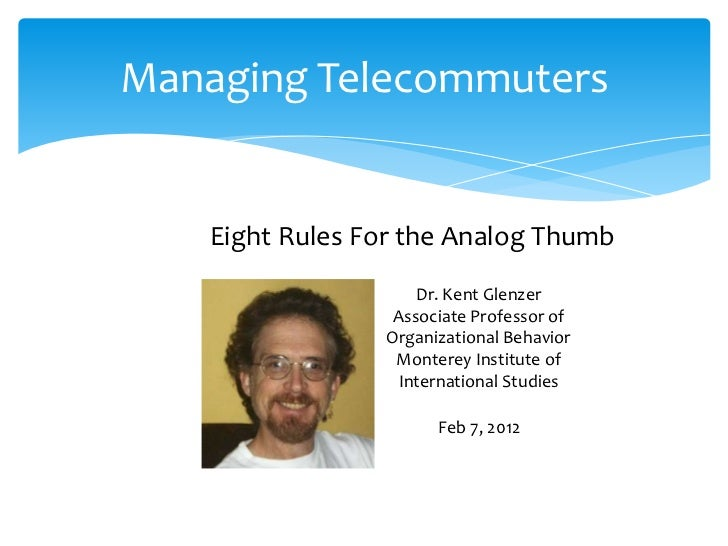 Managing Telecommuters    Eight Rules For the Analog Thumb                     Dr. Kent Glenzer                  Associate...