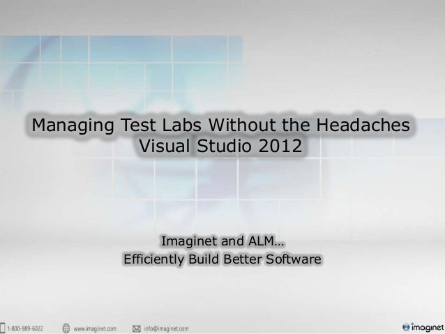 Managing Test Labs Without the Headaches           Visual Studio 2012                Imaginet and ALM…         Efficiently...