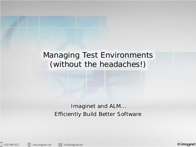 Managing Test Environments(without the headaches!)Imaginet and ALM…Efficiently Build Better Software