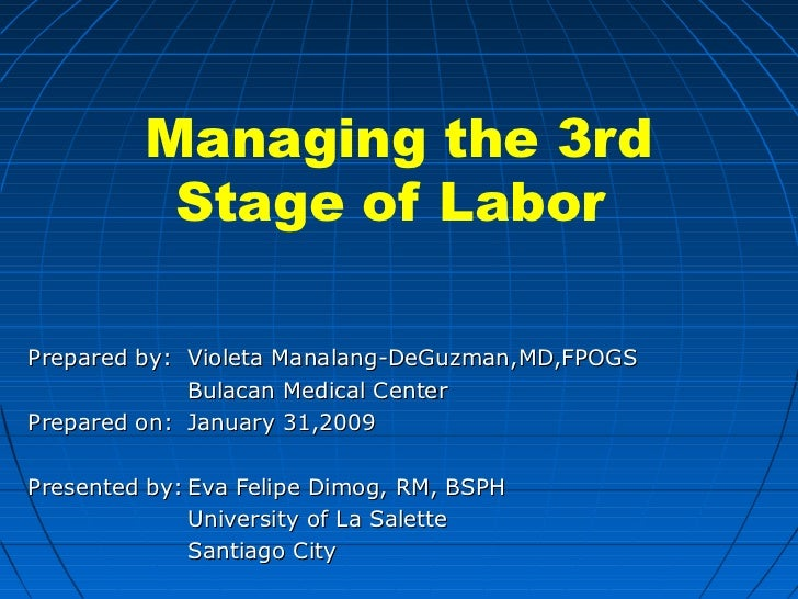 Managing the 3rd          Stage of LaborPrepared by: Violeta Manalang-DeGuzman,MD,FPOGS             Bulacan Medical Center...