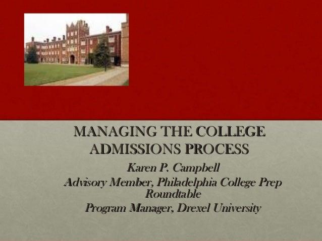 MANAGING THE COLLEGE  ADMISSIONS PROCESS           Karen P. CampbellAdvisory Member, Philadelphia College Prep            ...