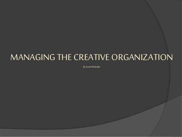 MANAGING THE CREATIVE ORGANIZATION By ScottWhittaker