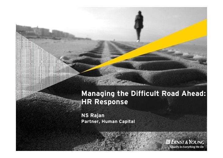 Managing the Difficult Road Ahead: HR Response NS Rajan Partner, Human Capital