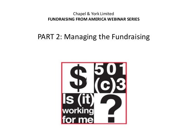 Chapel & York Limited FUNDRAISING FROM AMERICA WEBINAR SERIES  PART 2: Managing the Fundraising
