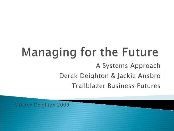 A Systems Approach Derek Deighton & Jackie Ansbro Trailblazer Business Futures ©Derek Deighton 2009