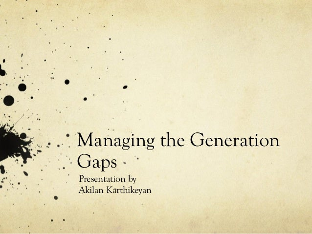 Managing the GenerationGapsPresentation byAkilan Karthikeyan