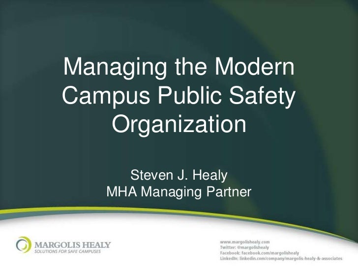 Managing the ModernCampus Public Safety   Organization     Steven J. Healy   MHA Managing Partner