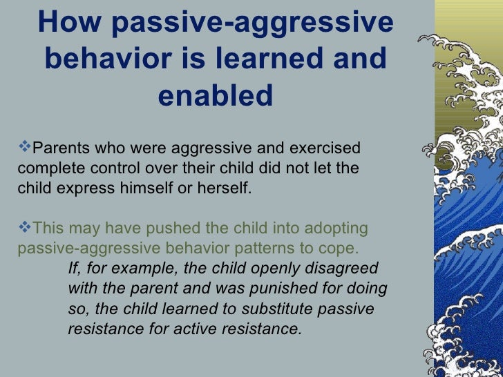 sample case study of passive agressive Tip sheet: passive aggressive behavior - case studies, discussions, links and a description of passive-aggressive (negative) behaviours the information provided on nursesinfo is designed.