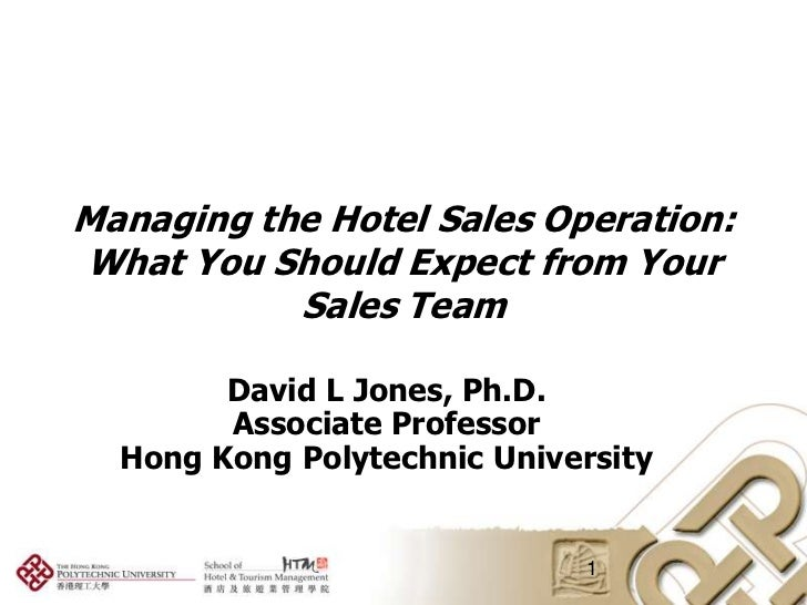 Managing the Hotel Sales Operation:What You Should Expect from Your Sales Team<br />David L Jones, Ph.D. <br />Associate P...