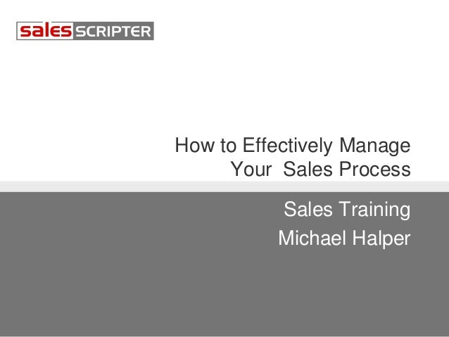 How to Effectively Manage Your Sales Process Sales Training Michael Halper