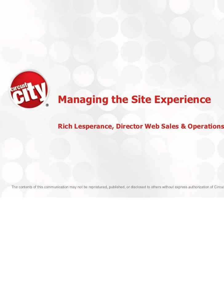 Managing the Site Experience                             Rich Lesperance, Director Web Sales & OperationsThe contents of t...
