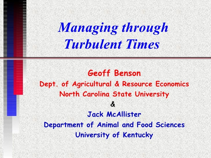 Managing through Turbulent Times  Geoff Benson Dept. of Agricultural & Resource Economics North Carolina State University ...