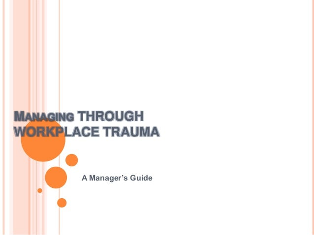MANAGING THROUGH WORKPLACE TRAUMA  A Manager's Guide