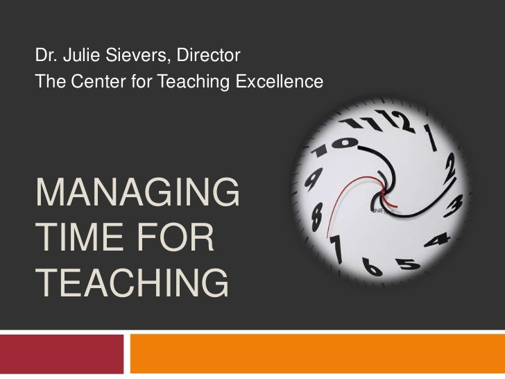 Dr. Julie Sievers, Director<br />The Center for Teaching Excellence<br />Managing Time for Teaching<br />