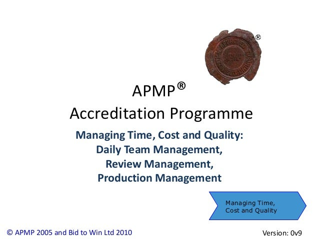 APMP®                 Accreditation Programme                   Managing Time, Cost and Quality:                      Dail...