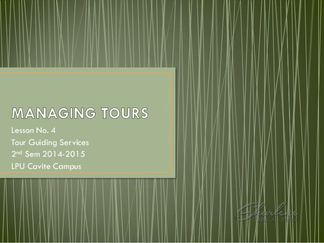 Lesson No. 4 Tour Guiding Services 2nd Sem 2014-2015 LPU Cavite Campus