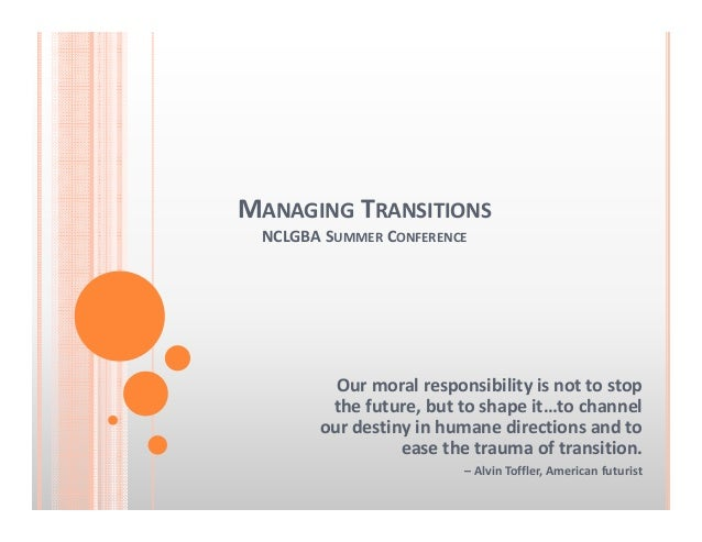 MANAGING TRANSITIONS NCLGBASUMMER CONFERENCE Ourmoralresponsibilityisnottostop thefuture,buttoshapeit…tochan...