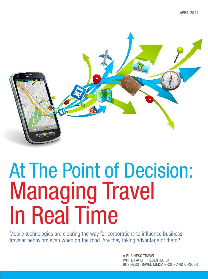 april 2011At The Point of Decision:Managing TravelIn Real TimeMobile technologies are clearing the way for corporations to...