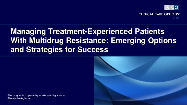 Managing Treatment-Experienced Patients With Multidrug Resistance: Emerging Options and Strategies for Success This progra...