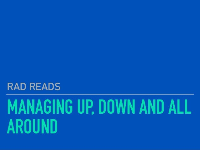 MANAGING UP, DOWN AND ALL AROUND RAD READS