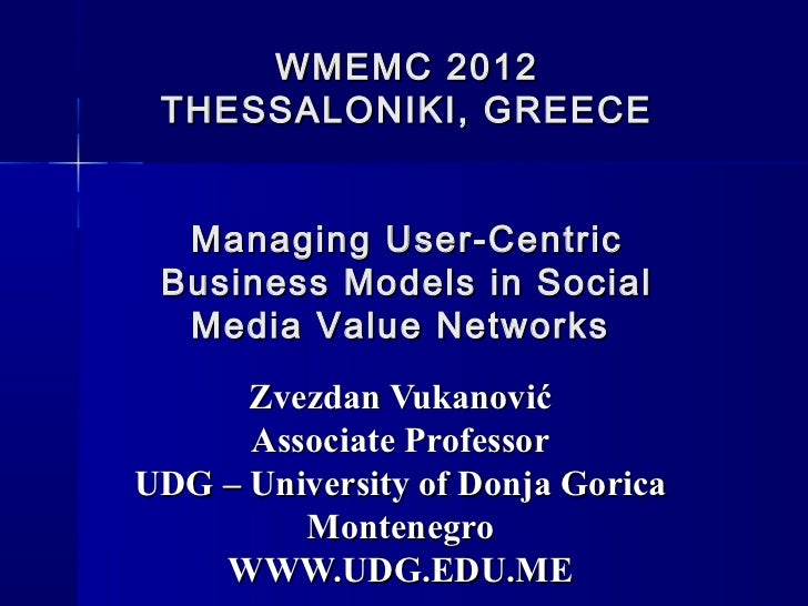 WMEMC 2012 THESSALONIKI, GREECE  Managing User-Centric Business Models in Social  Media Value Networks      Zvezdan Vukano...