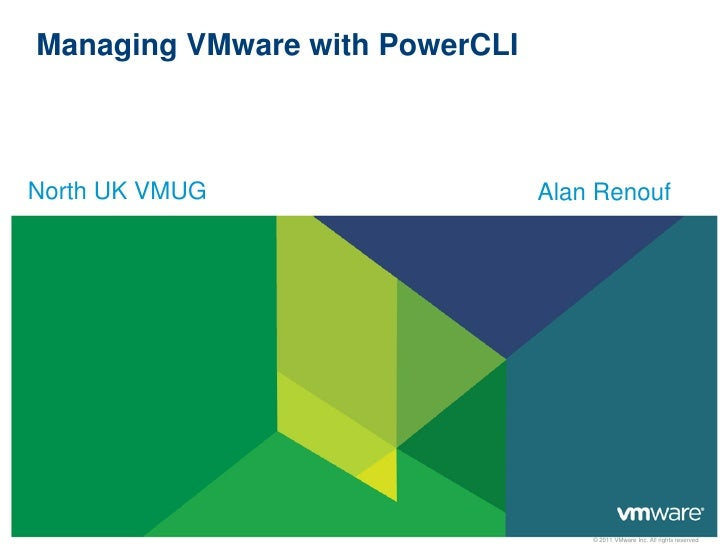 Managing VMware with PowerCLINorth UK VMUG                   Alan Renouf                                    © 2011 VMware ...