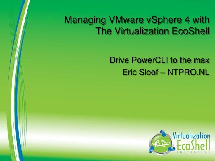 Managing VMware vSphere 4 with       The Virtualization EcoShell            Drive PowerCLI to the max               Eric S...