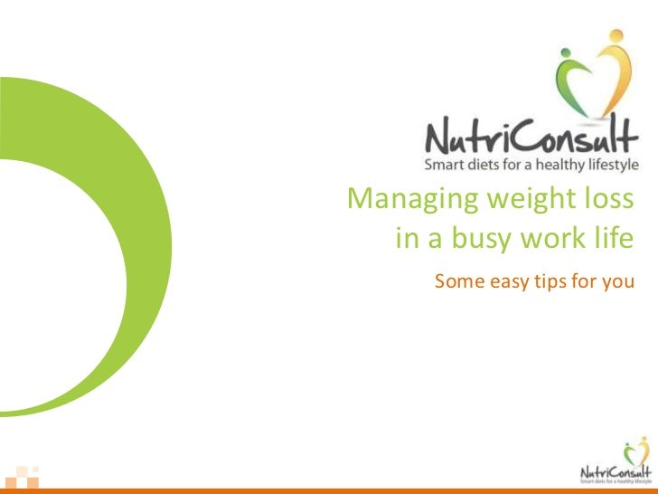 Managing weight loss  in a busy work life      Some easy tips for you