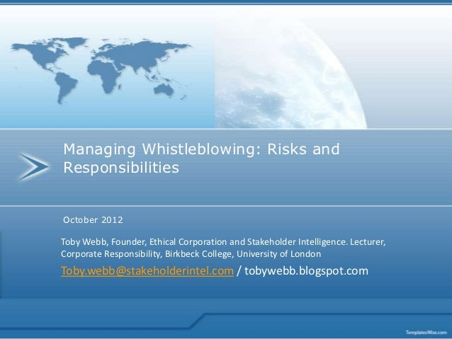 Managing Whistleblowing: Risks andResponsibilitiesOctober 2012Toby Webb, Founder, Ethical Corporation and Stakeholder Inte...
