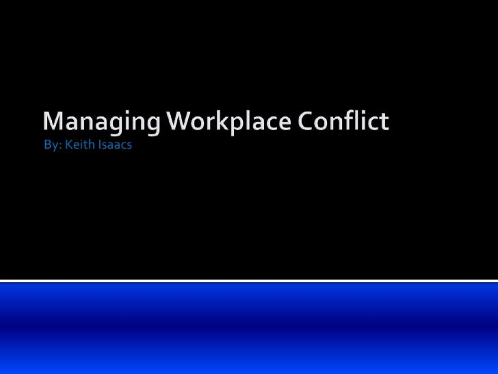 By: Keith Isaacs<br />Managing Workplace Conflict<br />