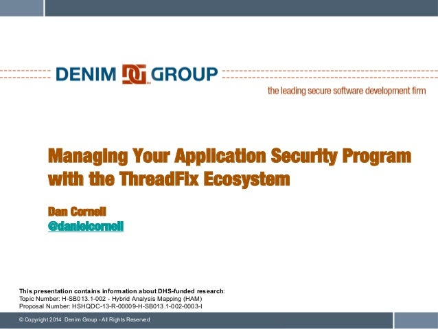 © Copyright 2014 Denim Group - All Rights Reserved Managing Your Application Security Program with the ThreadFix Ecosystem...