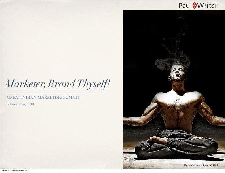 Marketer, Brand Thyself!    GREAT INDIAN MARKETING SUMMIT    3 December, 2010.                                    Photo Co...