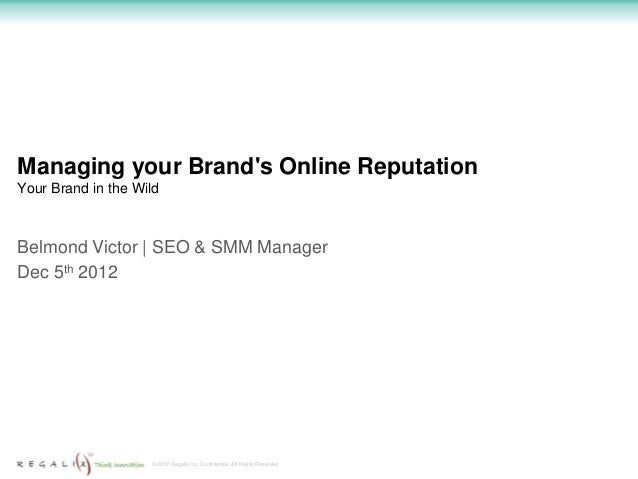 Managing your Brands Online ReputationYour Brand in the WildBelmond Victor   SEO & SMM ManagerDec 5th 2012                ...