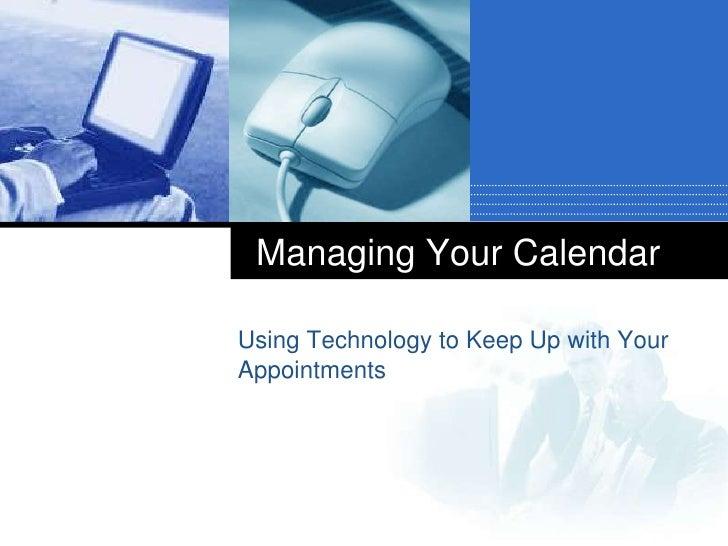 Managing Your Calendar<br />Using Technology to Keep Up with Your Appointments<br />