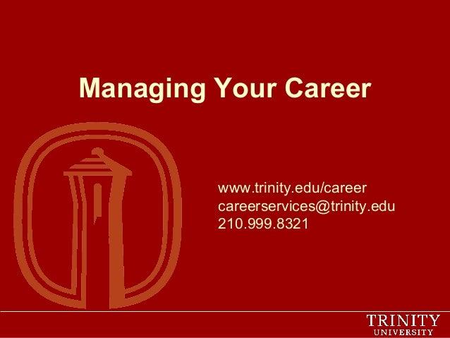 Managing Your Career  www.trinity.edu/career careerservices@trinity.edu 210.999.8321